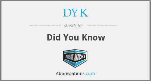 What does DYK stand for?