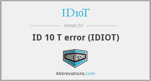 What does ID10T stand for?