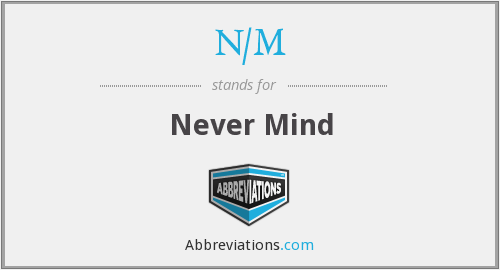 What does N/M stand for?