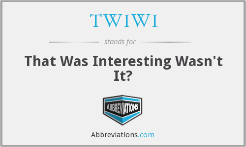 What does TWIWI stand for?