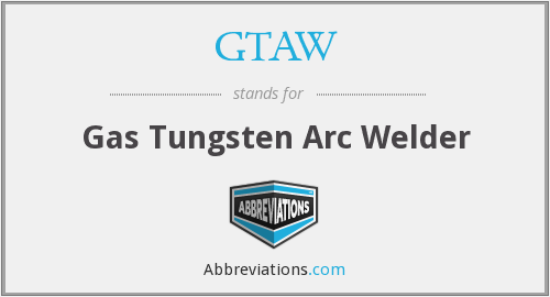 What does GTAW stand for?