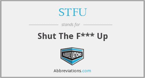 What does STFU stand for?