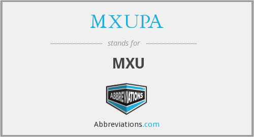What does MXUPA stand for?
