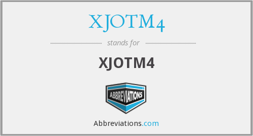 What does XJOTM4 stand for?