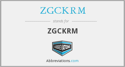 What does ZGCKRM stand for?