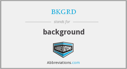 What does BKGRD stand for?