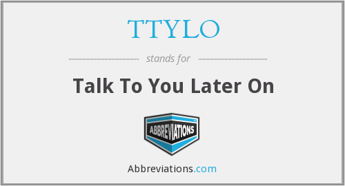 What does TTYLO stand for?