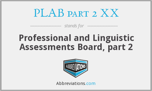 What does PLAB PART 2 XX stand for?