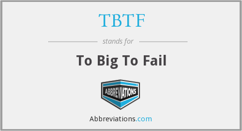 What does TBTF stand for?