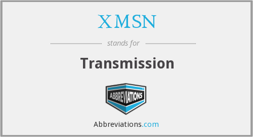 What does XMSN stand for?