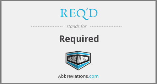 What does REQ'D stand for?