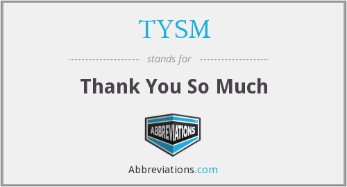 What does TYSM stand for?