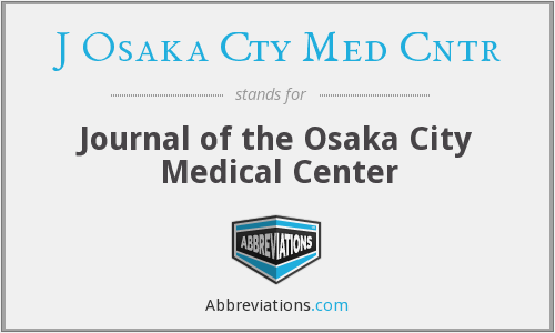 What does J OSAKA CTY MED CNTR stand for?