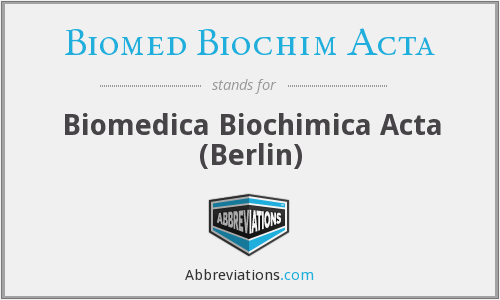What does BIOMED BIOCHIM ACTA stand for?