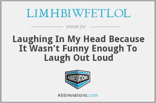 What does LIMHBIWFETLOL stand for?