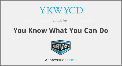 What does YKWYCD stand for?