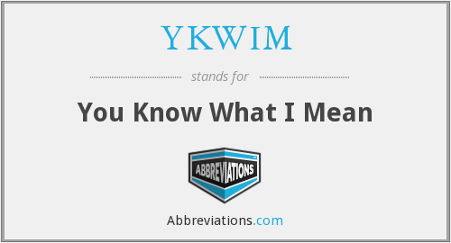 What does YKWIM stand for?