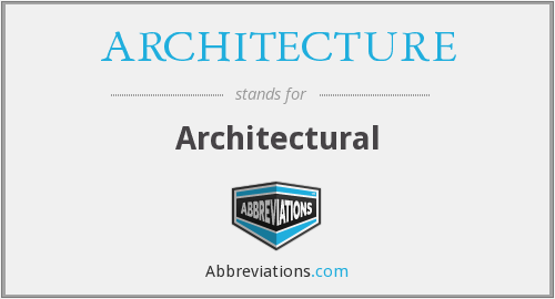 What does ARCHITECTURE stand for?