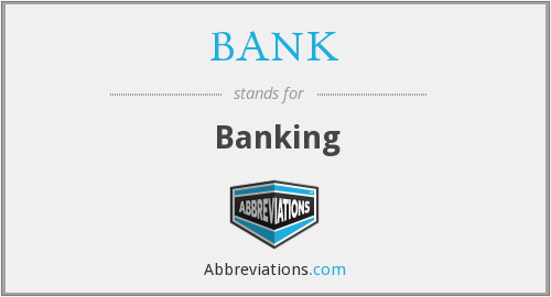 What does BANK stand for?