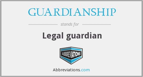 What does GUARDIANSHIP stand for?