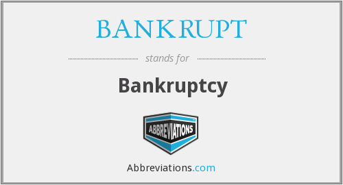 What does BANKRUPT stand for?