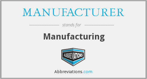 What does MANUFACTURER stand for?