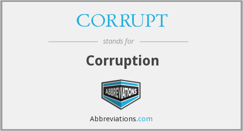 What does CORRUPT stand for?
