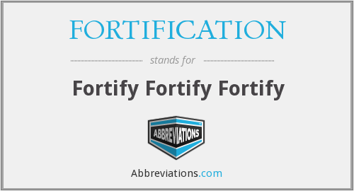 What does FORTIFICATION stand for?