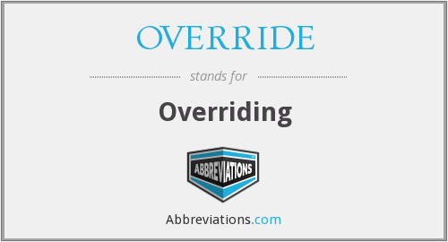 What does OVERRIDE stand for?