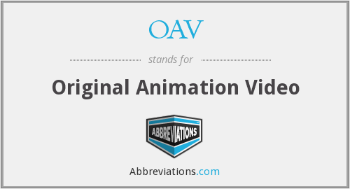 What does OAV stand for?