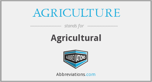 What does AGRICULTURE stand for?
