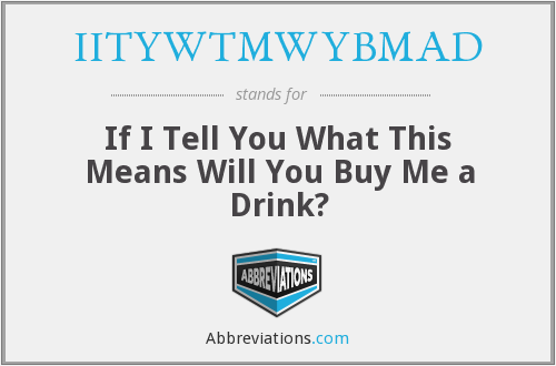 What does IITYWTMWYBMAD stand for?