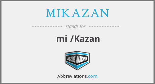 What does MIKAZAN stand for?