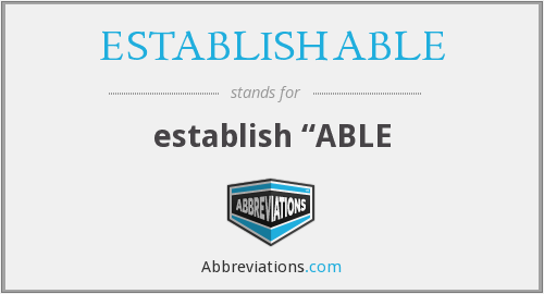 What does ESTABLISHABLE stand for?