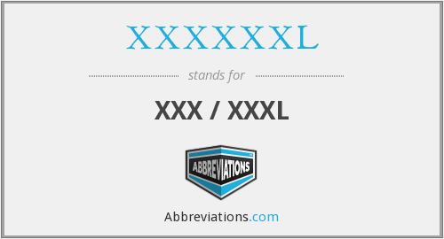 What does XXXXXXL stand for?