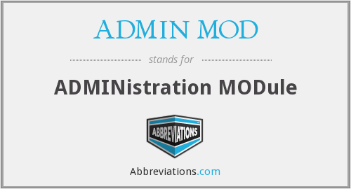 What does ADMIN MOD stand for?