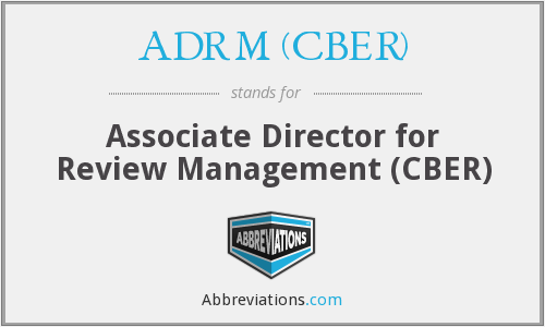 What does ADRM (CBER) stand for?