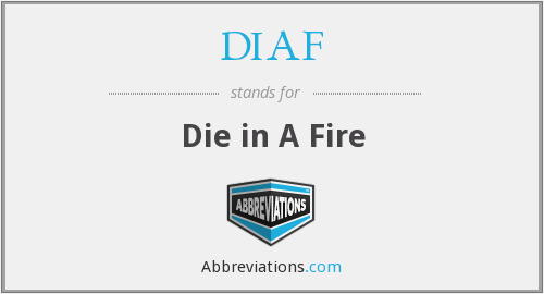 What does DIAF stand for?