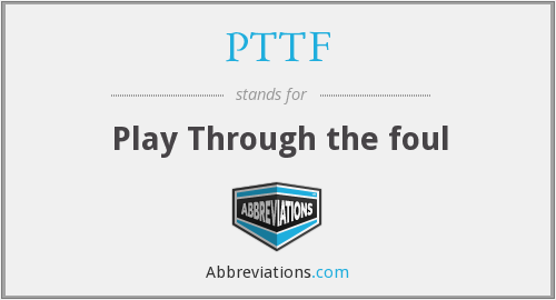 What does PTTF stand for?