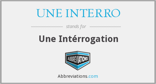 What does UNE INTERRO stand for?