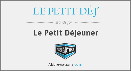 What does LE PETIT DÉJ' stand for?