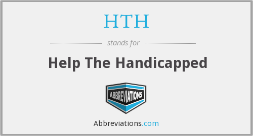 What does HTH stand for?