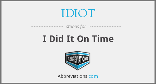 What does IDIOT stand for?
