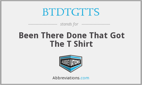 What does BTDTGTTS stand for?