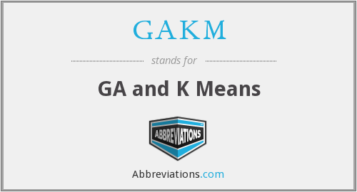 What does GAKM stand for?