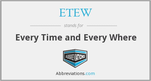 What does ETEW stand for?