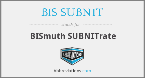 What does BIS SUBNIT stand for?