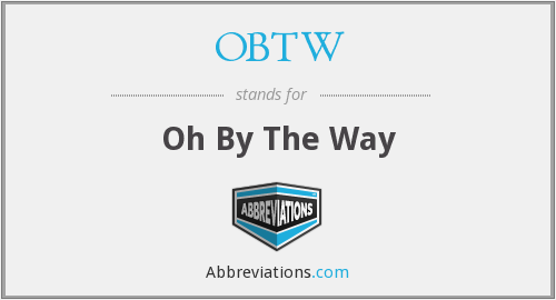 What does OBTW stand for?