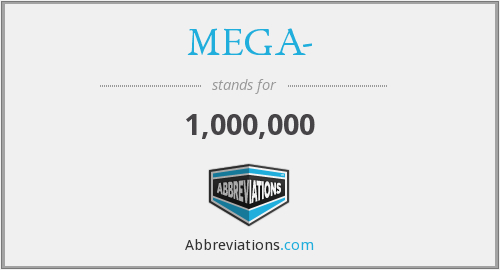 What does MEGA- stand for?