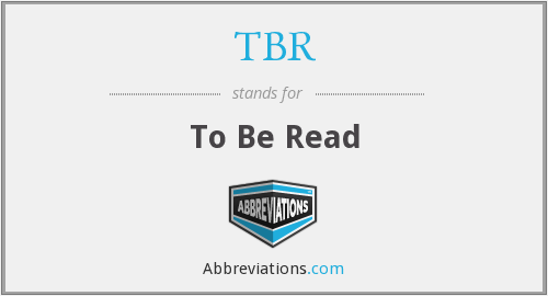 What does TBR stand for?